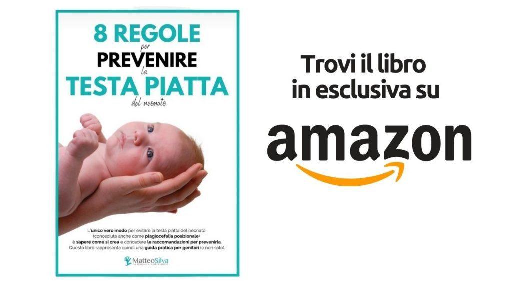 Libro 8 regole per prevenire la testa piatta e la plagiocefalia posizionale del neonato, lo trovi su amazon